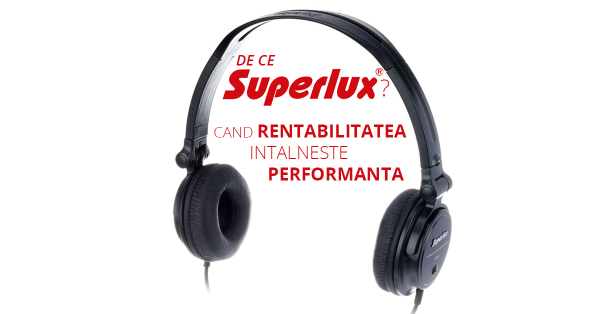 Superlux – Rentabilitate, accesibilitate, performanta