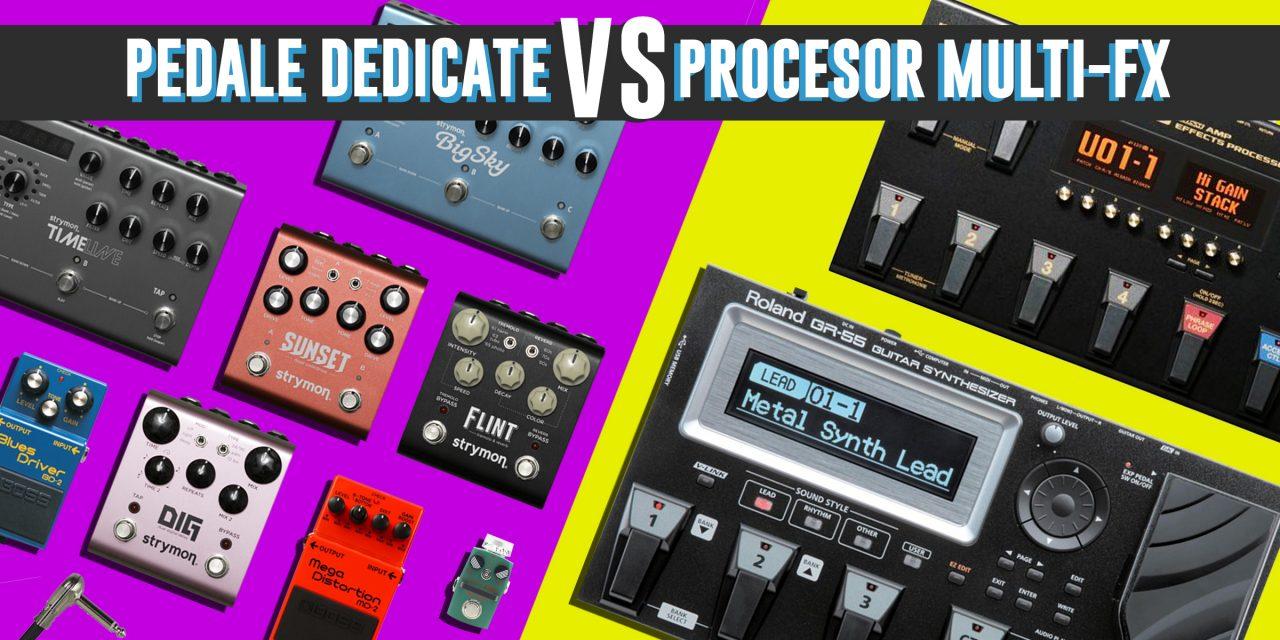Pedale dedicate sau procesor multi-fx?
